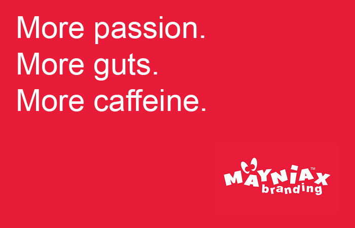 Mayniax Branding - More Passion. More guts. More caffeine.