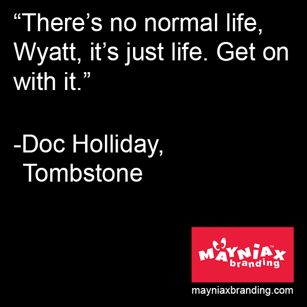 Mayniax Branding Doc Holliday Quote from Tombstone