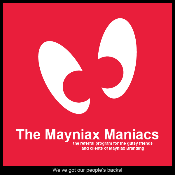 Mayniax Branding - The Mayniax Maniacs referral program for the gutsy friends and clients of Mayniax Branding!