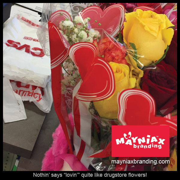 "Mayniax Branding - Nothin' says ""lovin'"" quite like drugstore flowers!"